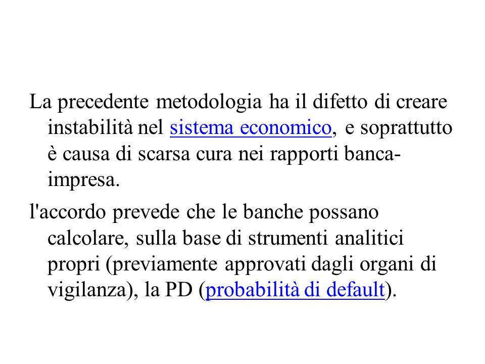 La precedente metodologia ha il difetto di creare instabilità nel sistema economico, e soprattutto è causa di scarsa cura nei rapporti banca- impresa.