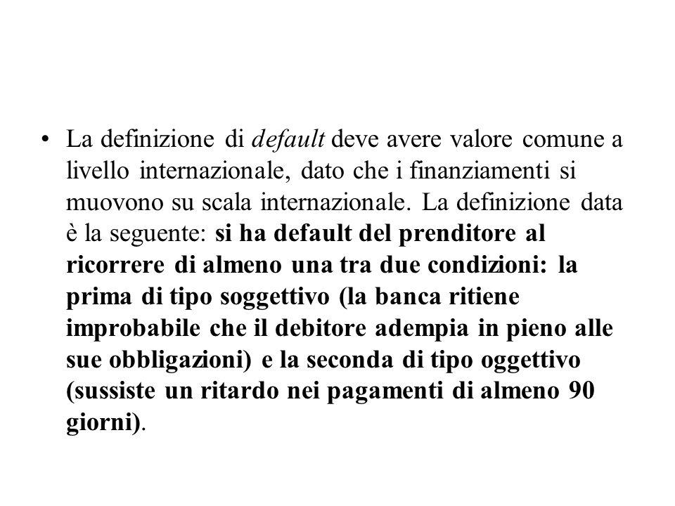 La definizione di default deve avere valore comune a livello internazionale, dato che i finanziamenti si muovono su scala internazionale.