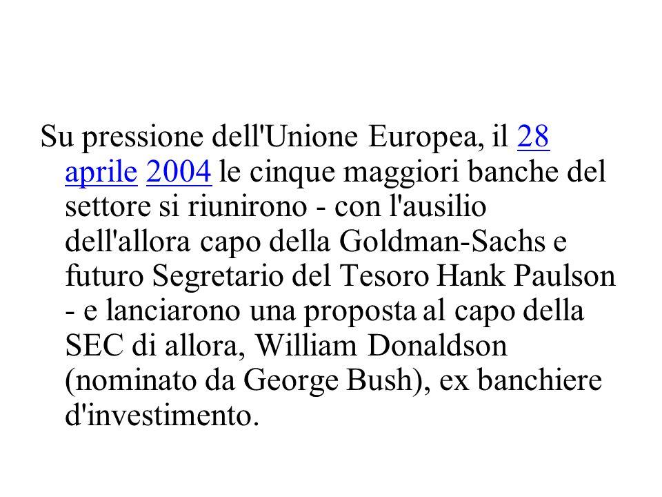 Su pressione dell Unione Europea, il 28 aprile 2004 le cinque maggiori banche del settore si riunirono - con l ausilio dell allora capo della Goldman-Sachs e futuro Segretario del Tesoro Hank Paulson - e lanciarono una proposta al capo della SEC di allora, William Donaldson (nominato da George Bush), ex banchiere d investimento.