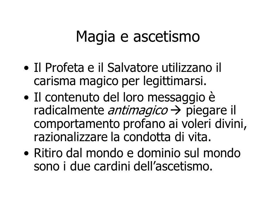 Magia e ascetismo Il Profeta e il Salvatore utilizzano il carisma magico per legittimarsi.