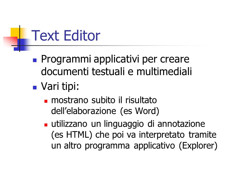 Text Editor Programmi applicativi per creare documenti testuali e multimediali. Vari tipi: mostrano subito il risultato dell'elaborazione (es Word)