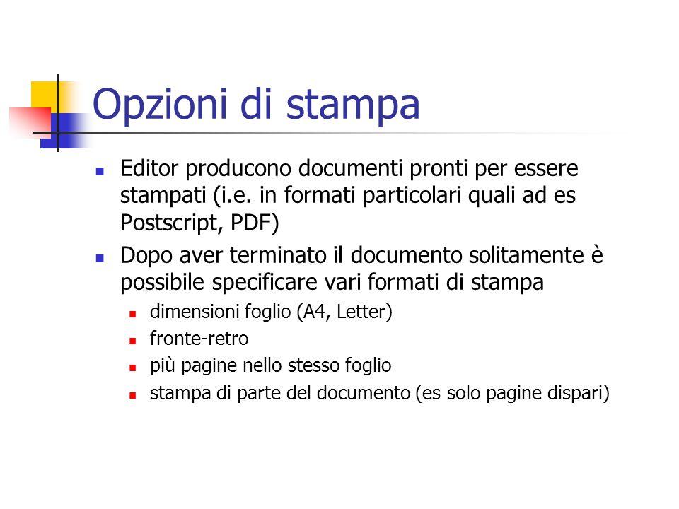 Opzioni di stampa Editor producono documenti pronti per essere stampati (i.e. in formati particolari quali ad es Postscript, PDF)
