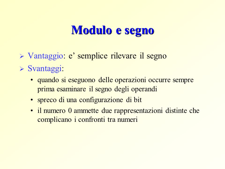 Modulo e segno Vantaggio: e' semplice rilevare il segno Svantaggi:
