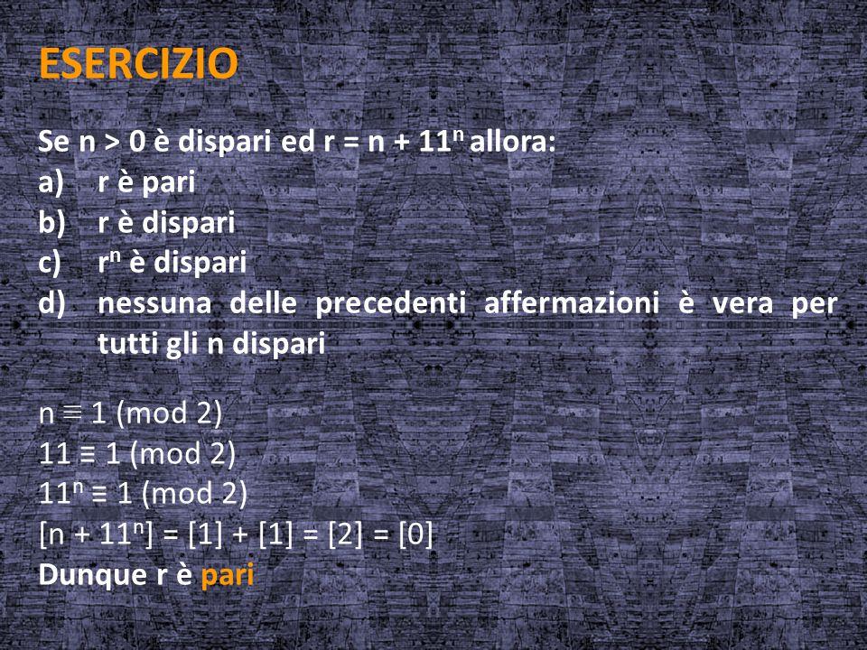 ESERCIZIO Se n > 0 è dispari ed r = n + 11n allora: a) r è pari