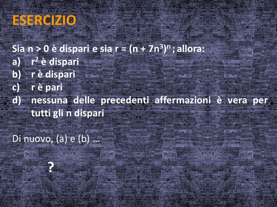 ESERCIZIO Sia n > 0 è dispari e sia r = (n + 7n3)n ; allora: