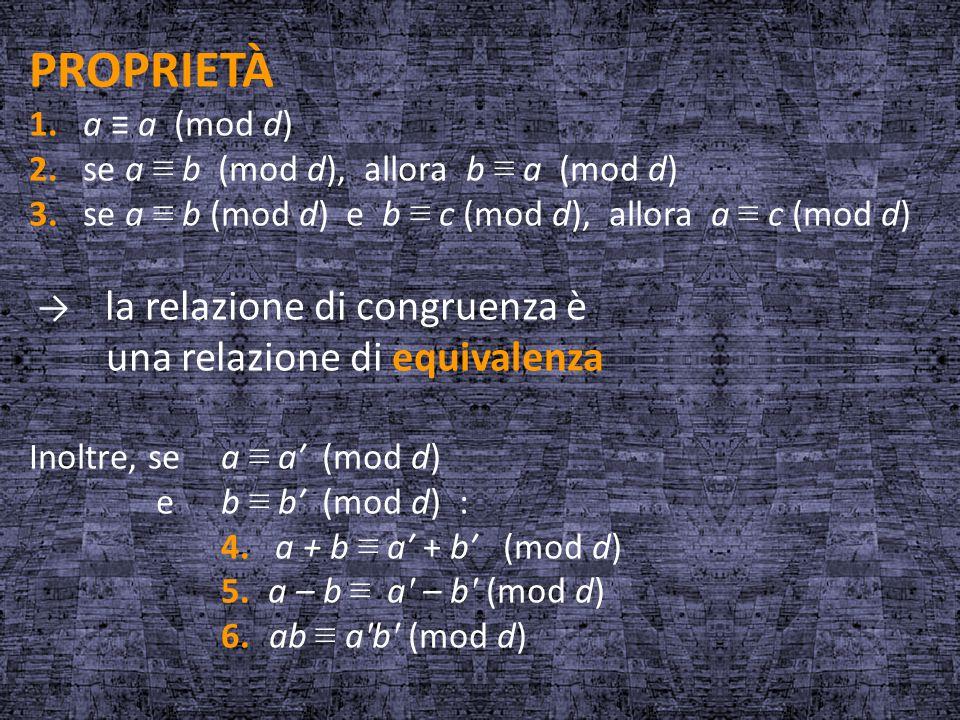 PROPRIETÀ una relazione di equivalenza 1. a ≡ a (mod d)