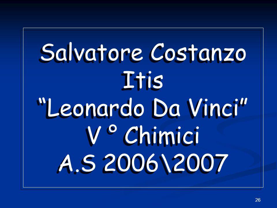 Salvatore Costanzo Itis Leonardo Da Vinci V ° Chimici A.S 2006\2007