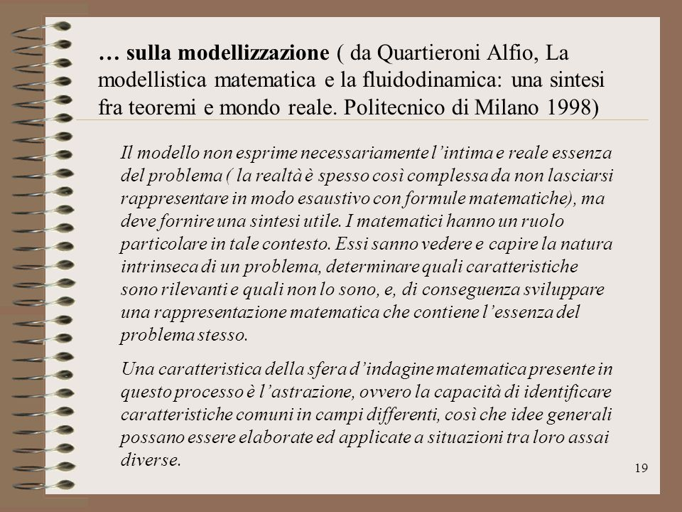 … sulla modellizzazione ( da Quartieroni Alfio, La modellistica matematica e la fluidodinamica: una sintesi fra teoremi e mondo reale. Politecnico di Milano 1998)