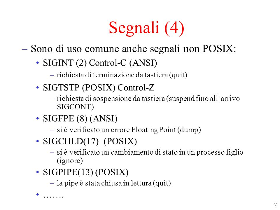 Segnali (4) Sono di uso comune anche segnali non POSIX: