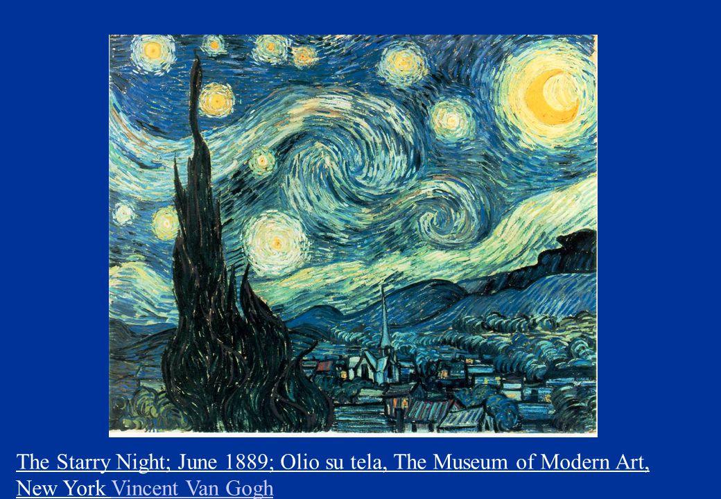 The Starry Night; June 1889; Olio su tela, The Museum of Modern Art, New York Vincent Van Gogh