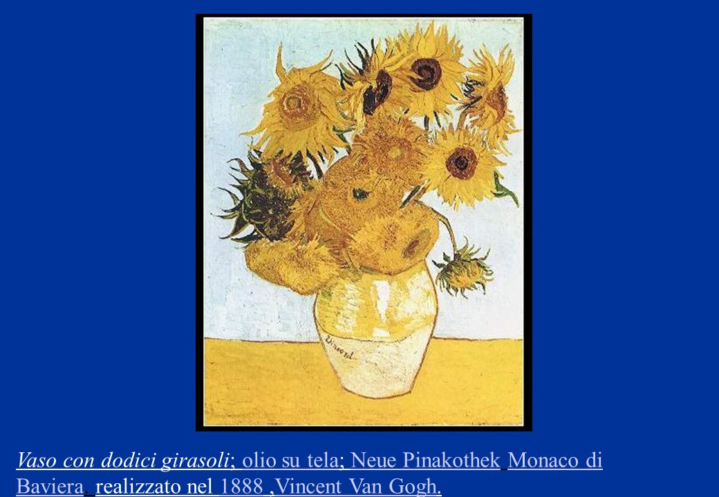 Vaso con dodici girasoli; olio su tela; Neue Pinakothek Monaco di Baviera.