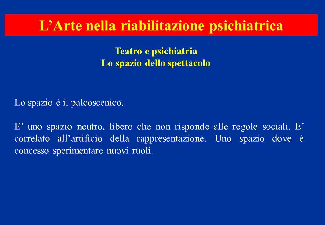 L'Arte nella riabilitazione psichiatrica Lo spazio dello spettacolo