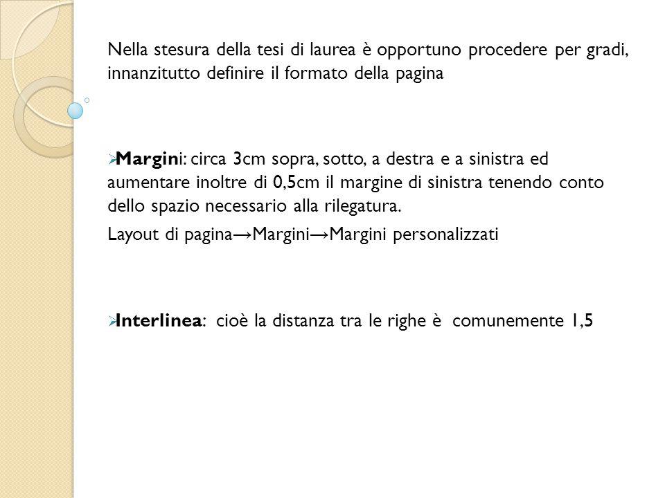Nella stesura della tesi di laurea è opportuno procedere per gradi, innanzitutto definire il formato della pagina