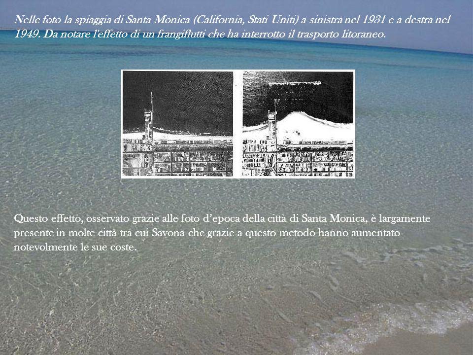 Nelle foto la spiaggia di Santa Monica (California, Stati Uniti) a sinistra nel 1931 e a destra nel 1949. Da notare l effetto di un frangiflutti che ha interrotto il trasporto litoraneo.