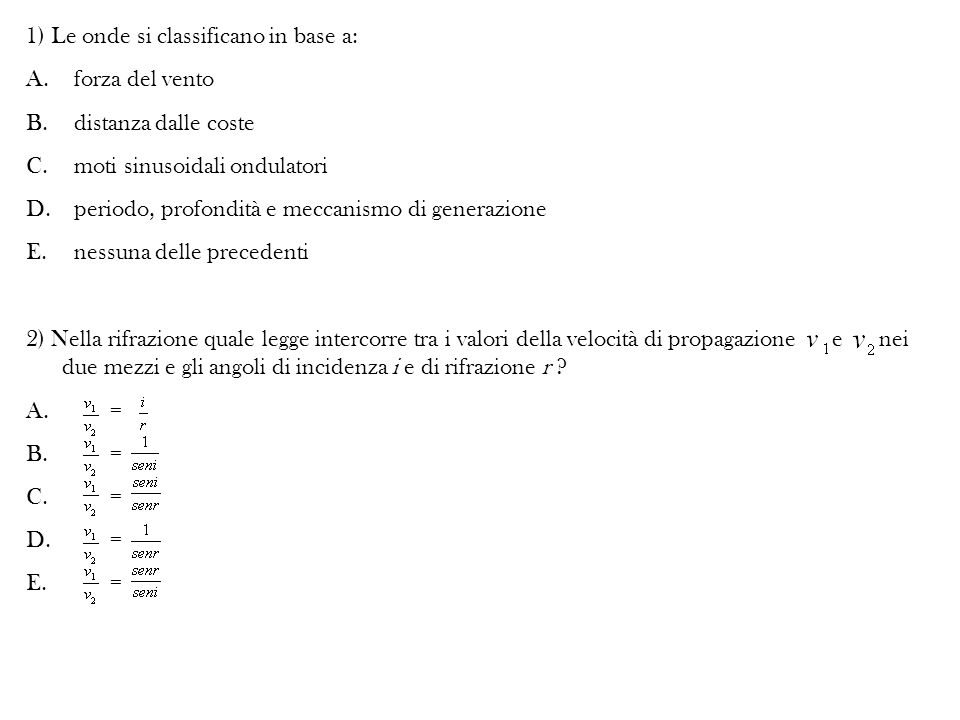 1) Le onde si classificano in base a: