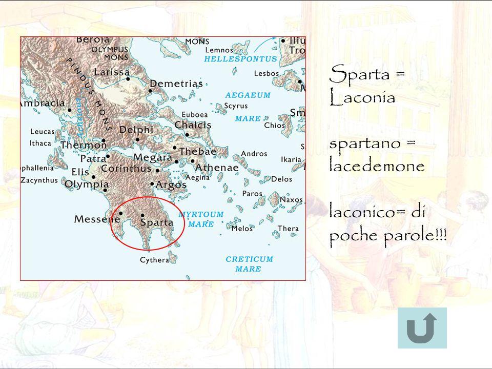 Sparta = Laconia spartano = lacedemone laconico= di poche parole!!!