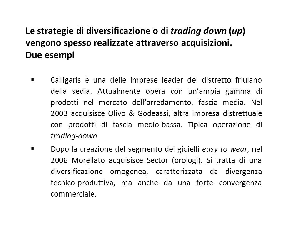 Le strategie di diversificazione o di trading down (up) vengono spesso realizzate attraverso acquisizioni. Due esempi