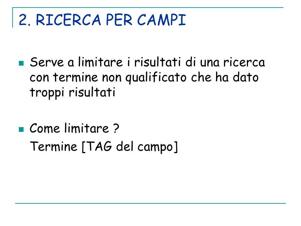 2. RICERCA PER CAMPI Serve a limitare i risultati di una ricerca con termine non qualificato che ha dato troppi risultati.