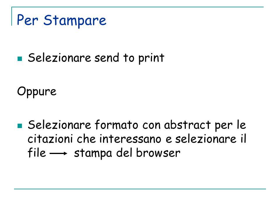 Per Stampare Selezionare send to print Oppure