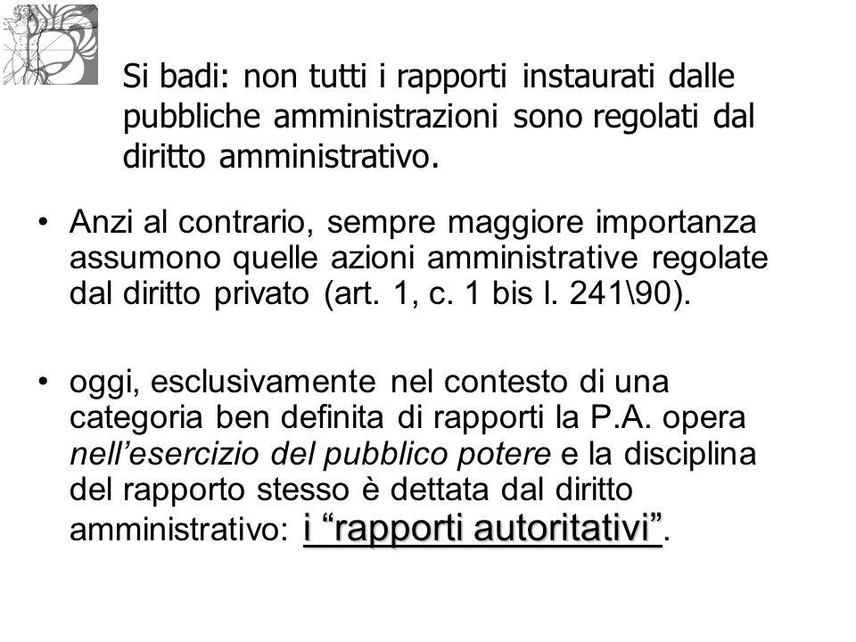 Si badi: non tutti i rapporti instaurati dalle pubbliche amministrazioni sono regolati dal diritto amministrativo.