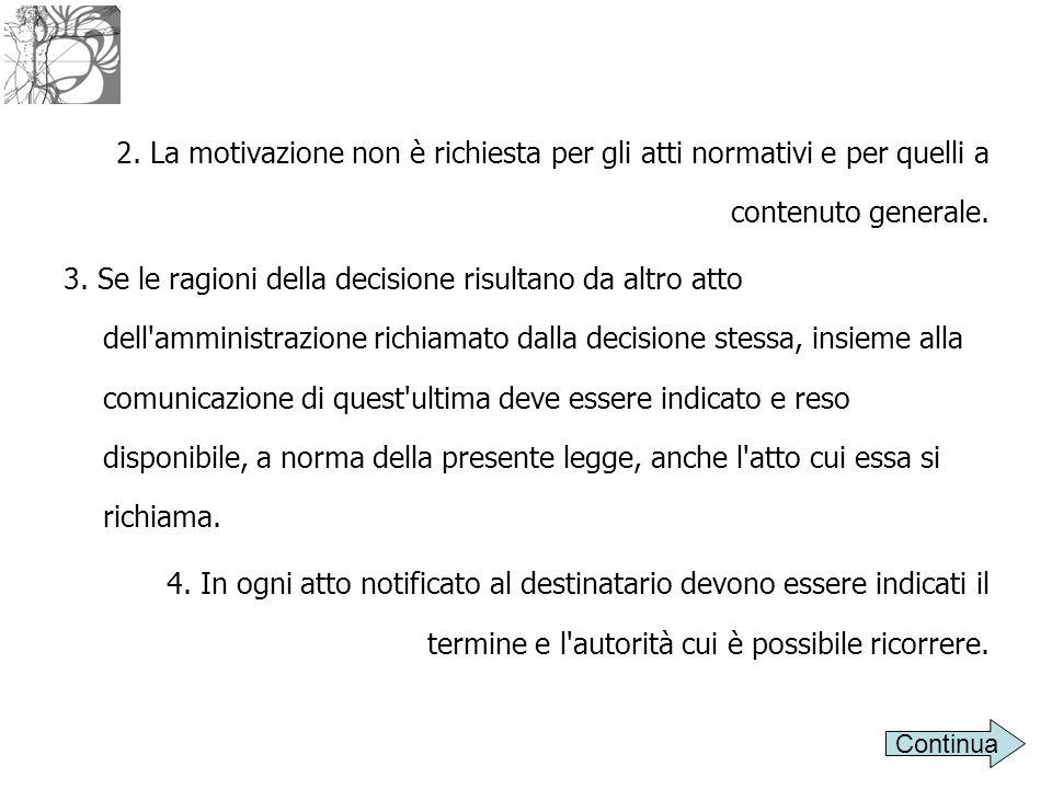 2. La motivazione non è richiesta per gli atti normativi e per quelli a contenuto generale.