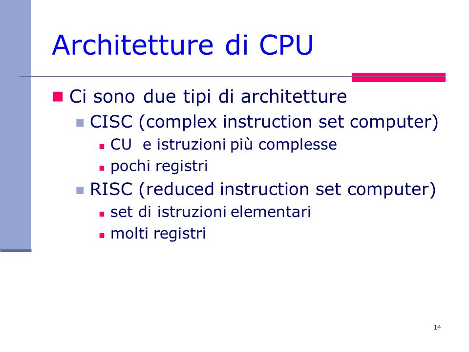 Architetture di CPU Ci sono due tipi di architetture