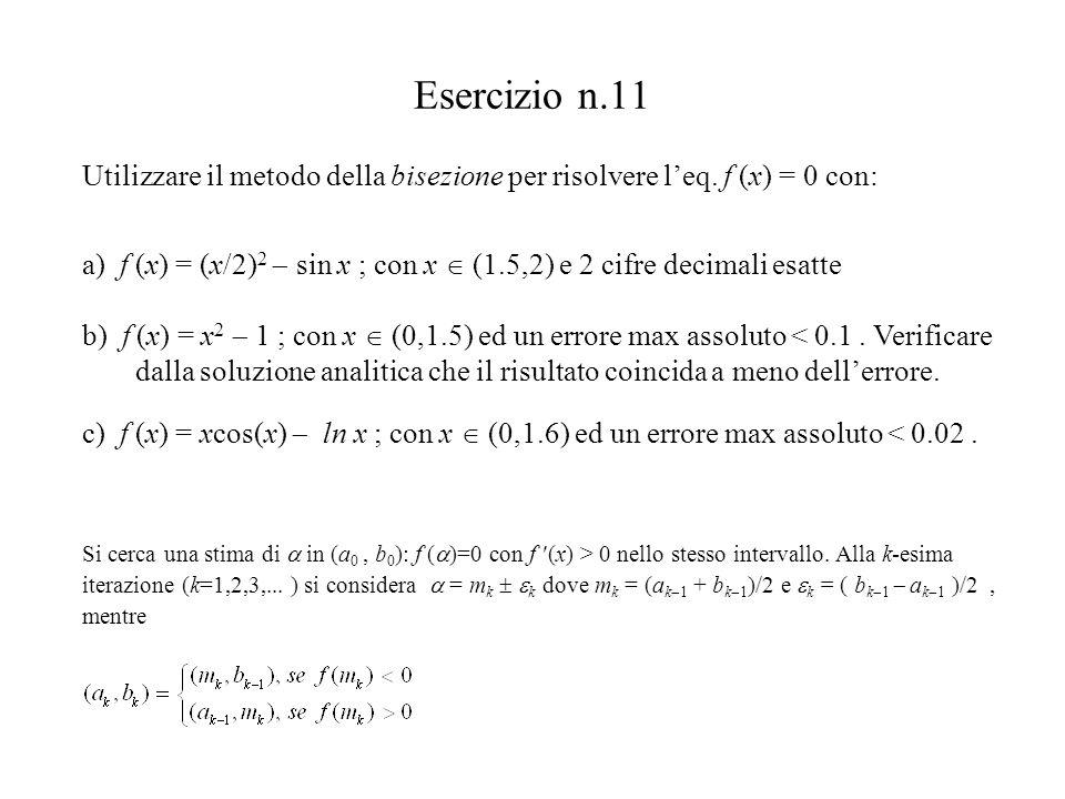 Esercizio n.11 Utilizzare il metodo della bisezione per risolvere l'eq. f (x) = 0 con: