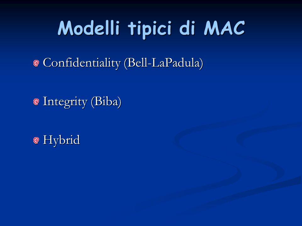 Modelli tipici di MAC Confidentiality (Bell-LaPadula) Integrity (Biba)