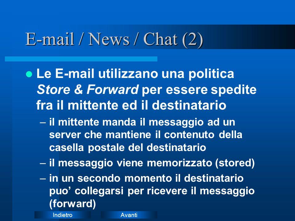 E-mail / News / Chat (2) Le E-mail utilizzano una politica Store & Forward per essere spedite fra il mittente ed il destinatario.