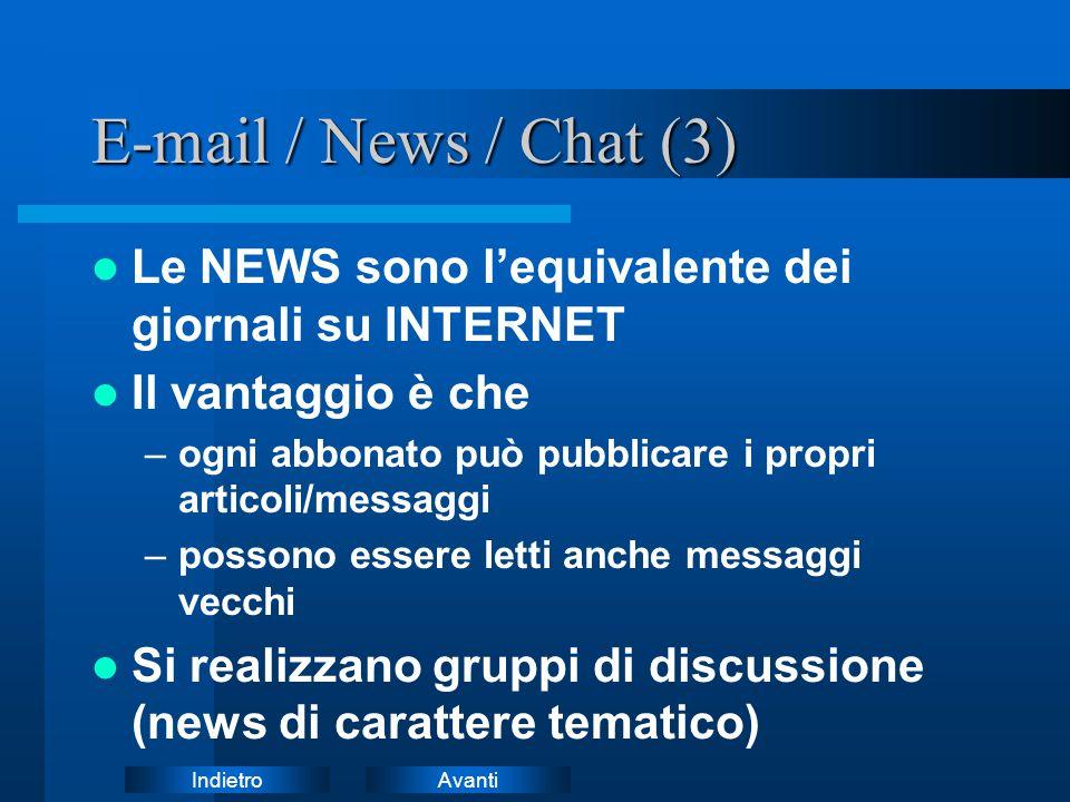 E-mail / News / Chat (3) Le NEWS sono l'equivalente dei giornali su INTERNET. Il vantaggio è che.