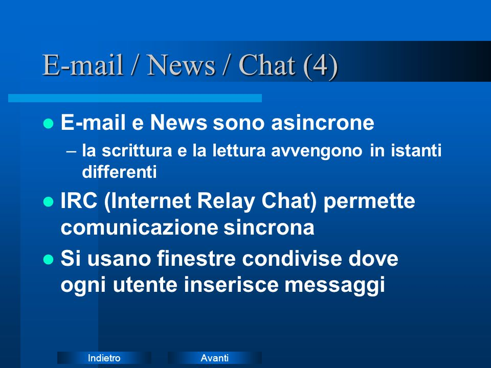E-mail / News / Chat (4) E-mail e News sono asincrone
