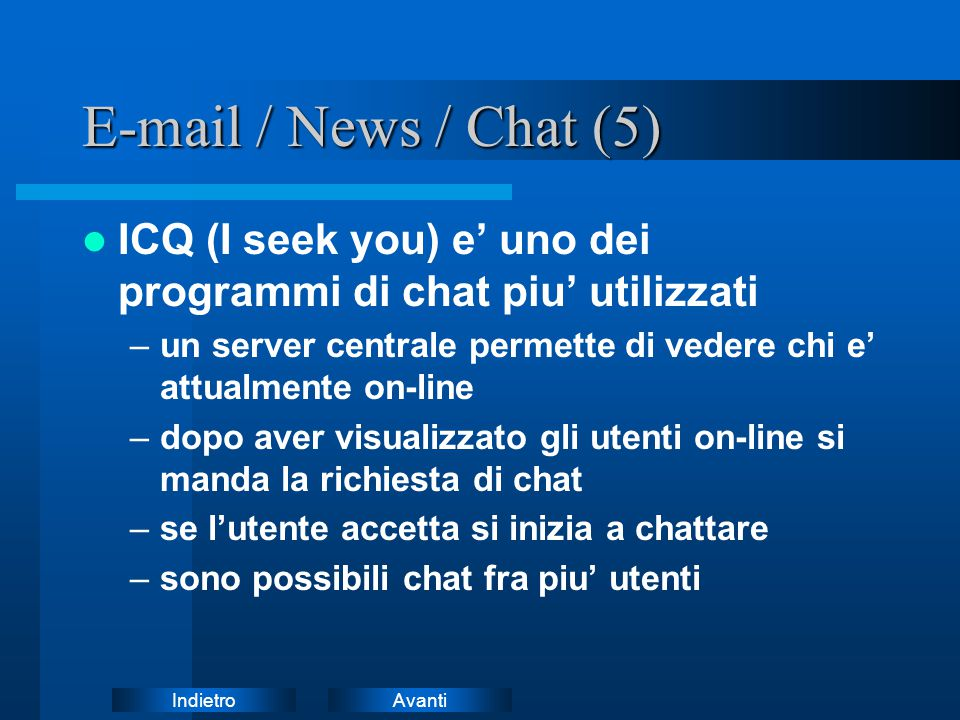 E-mail / News / Chat (5) ICQ (I seek you) e' uno dei programmi di chat piu' utilizzati.