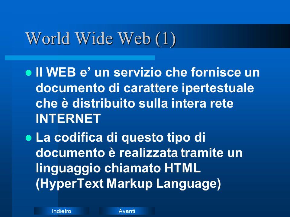 World Wide Web (1) Il WEB e' un servizio che fornisce un documento di carattere ipertestuale che è distribuito sulla intera rete INTERNET.