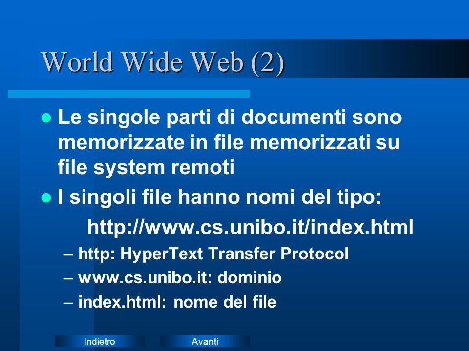 World Wide Web (2) Le singole parti di documenti sono memorizzate in file memorizzati su file system remoti.