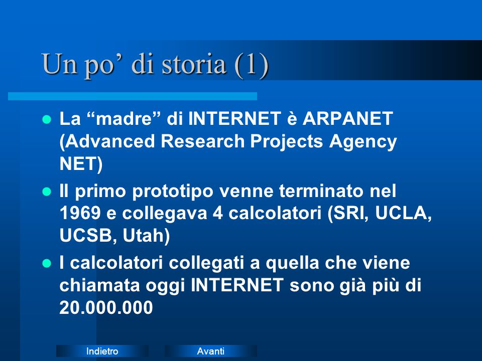 Un po' di storia (1) La madre di INTERNET è ARPANET (Advanced Research Projects Agency NET)