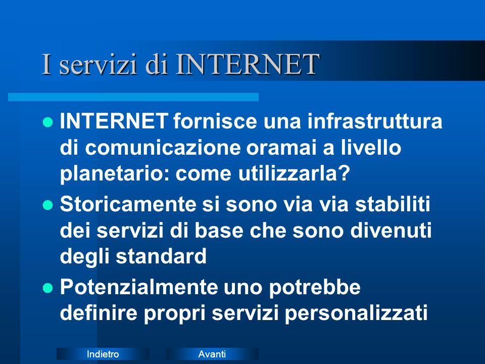 I servizi di INTERNET INTERNET fornisce una infrastruttura di comunicazione oramai a livello planetario: come utilizzarla