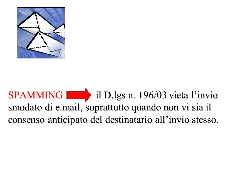 SPAMMING il D. lgs n. 196/03 vieta l'invio smodato di e