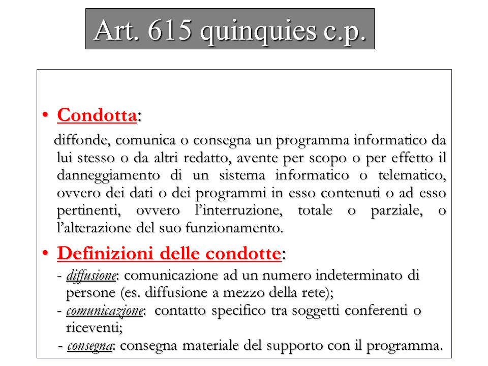 Art. 615 quinquies c.p. Condotta: Definizioni delle condotte: