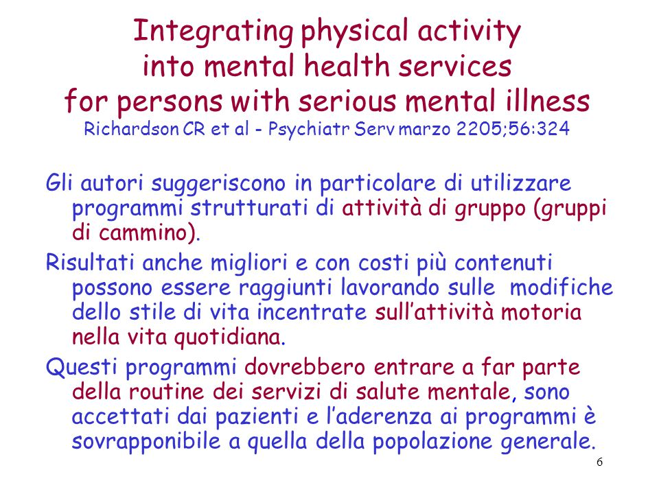 Integrating physical activity into mental health services for persons with serious mental illness Richardson CR et al - Psychiatr Serv marzo 2205;56:324