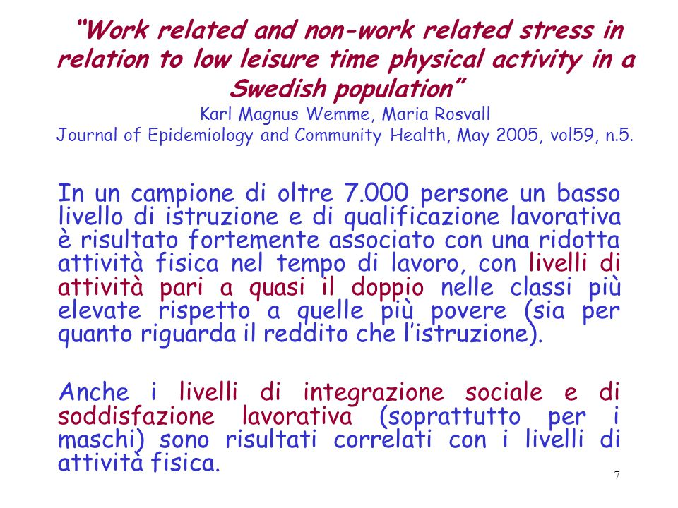 Work related and non-work related stress in relation to low leisure time physical activity in a Swedish population Karl Magnus Wemme, Maria Rosvall Journal of Epidemiology and Community Health, May 2005, vol59, n.5.