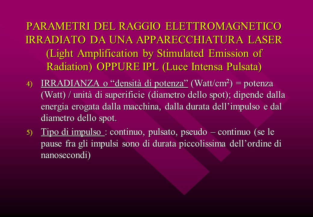 PARAMETRI DEL RAGGIO ELETTROMAGNETICO IRRADIATO DA UNA APPARECCHIATURA LASER (Light Amplification by Stimulated Emission of Radiation) OPPURE IPL (Luce Intensa Pulsata)
