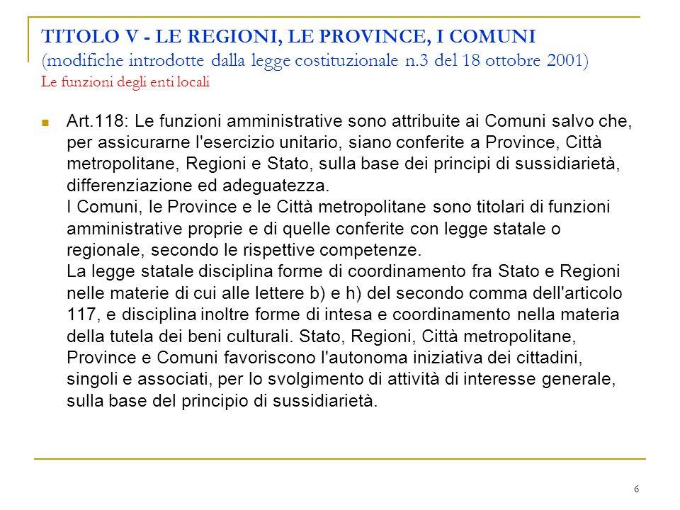 TITOLO V - LE REGIONI, LE PROVINCE, I COMUNI (modifiche introdotte dalla legge costituzionale n.3 del 18 ottobre 2001) Le funzioni degli enti locali