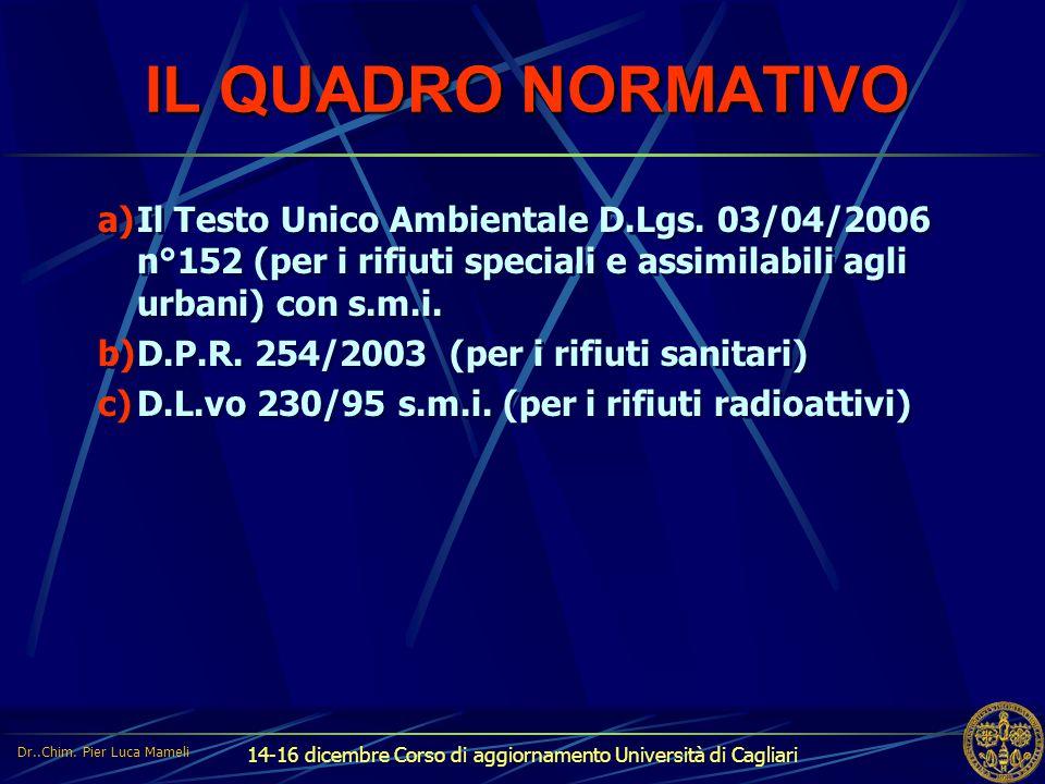 IL QUADRO NORMATIVO Il Testo Unico Ambientale D.Lgs. 03/04/2006 n°152 (per i rifiuti speciali e assimilabili agli urbani) con s.m.i.
