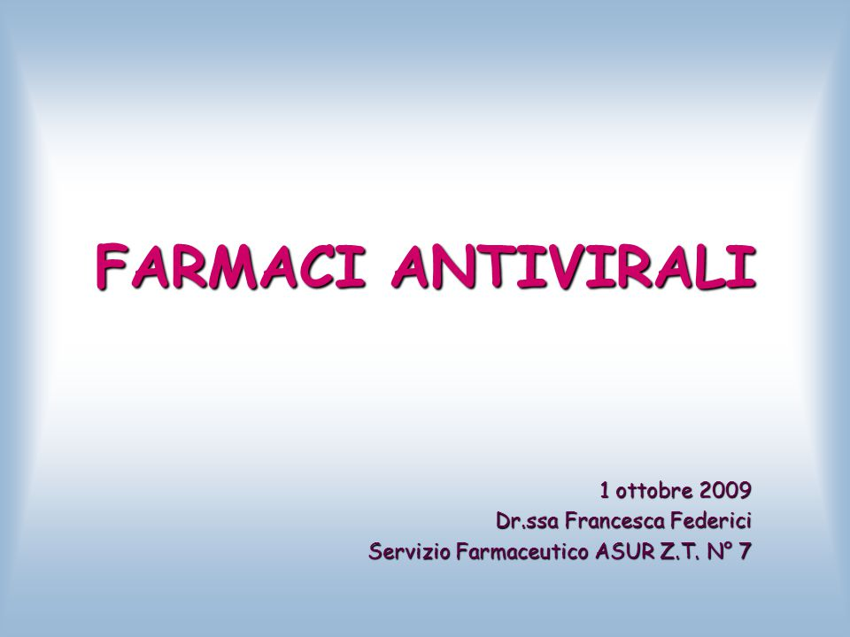 FARMACI ANTIVIRALI 1 ottobre 2009 Dr.ssa Francesca Federici