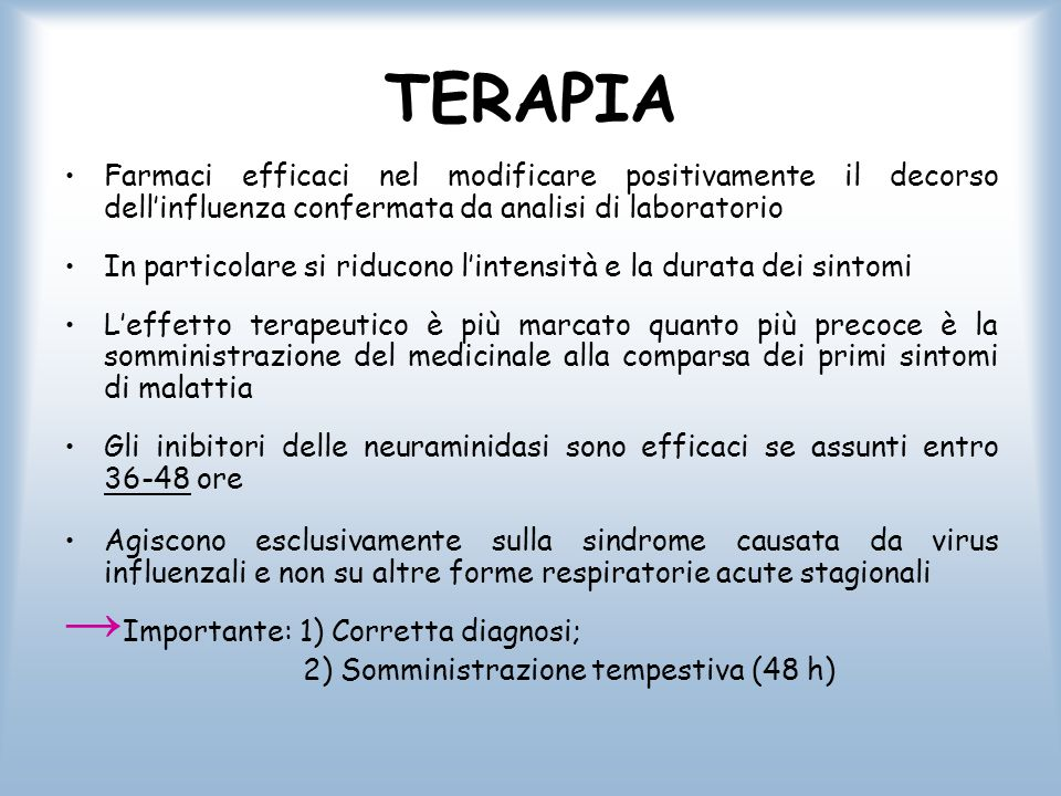 TERAPIA Farmaci efficaci nel modificare positivamente il decorso dell'influenza confermata da analisi di laboratorio.
