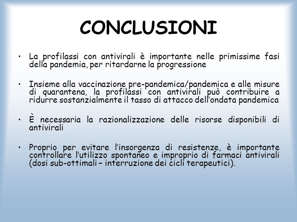 CONCLUSIONI La profilassi con antivirali è importante nelle primissime fasi della pandemia, per ritardarne la progressione.