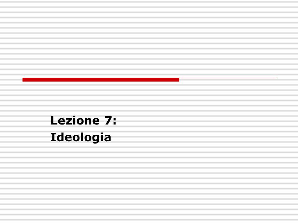 Lezione 7: Ideologia