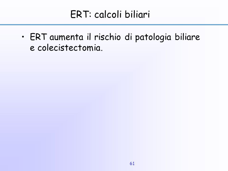ERT: calcoli biliari ERT aumenta il rischio di patologia biliare e colecistectomia.