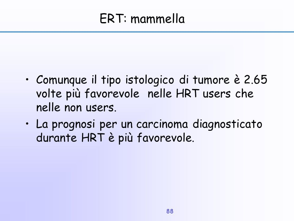 ERT: mammella Comunque il tipo istologico di tumore è 2.65 volte più favorevole nelle HRT users che nelle non users.