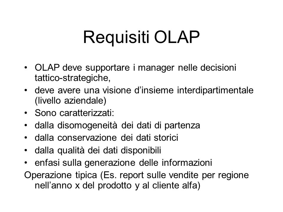 Requisiti OLAP OLAP deve supportare i manager nelle decisioni tattico-strategiche,